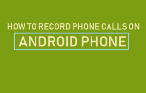 Cómo grabar llamadas telefónicas en un teléfono Android