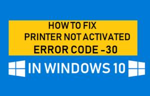 Cómo corregir el código de error de la impresora no activada -30 en Windows 10