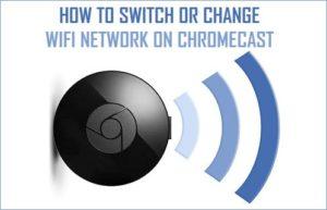 Cómo cambiar o cambiar la red WiFi en Chromecast