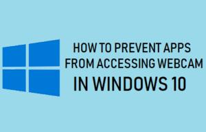 Cómo evitar que las aplicaciones accedan a la cámara web en Windows 10