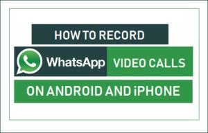 Cómo grabar videollamadas de WhatsApp en Android e iPhone