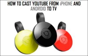Cómo lanzar YouTube desde iPhone y Android a TV
