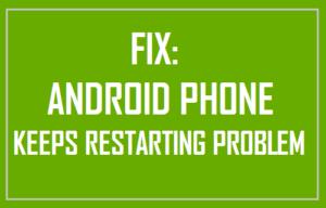 Fijar: Teléfono Android mantiene el problema de reinicio