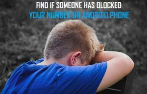 Buscar si alguien ha bloqueado su número en el teléfono Android