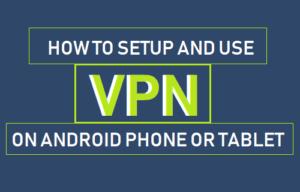 Cómo configurar y utilizar VPN en un teléfono Android o Tablet PC