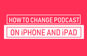 Cómo cambiar la velocidad de los podcasts en el iPhone y el iPad