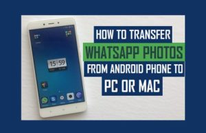 Cómo transferir fotos de WhatsApp del teléfono Android al PC o al Mac