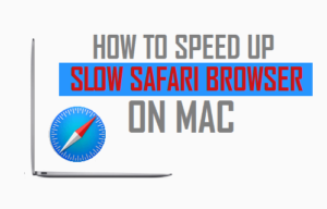 Cómo acelerar el navegador Safari lento en Mac
