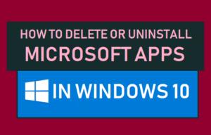 Cómo eliminar o desinstalar aplicaciones de Microsoft en Windows 10