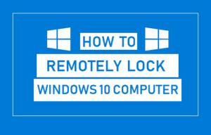 Cómo bloquear remotamente un equipo con Windows 10