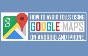 Cómo evitar los peajes utilizando Google Maps en Android e iPhone