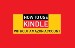 Cómo usar Kindle sin cuenta de Amazon