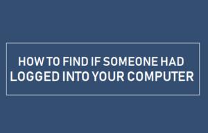Cómo saber si alguien ha iniciado sesión en su ordenador