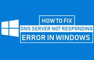 Cómo corregir un error del servidor DNS que no responde en Windows