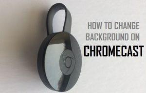 Cómo cambiar el fondo en Chromecast