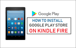 Cómo instalar Google Play Store en Kindle Fire