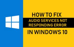 Cómo corregir un error de los servicios de audio que no responden en Windows 10