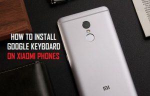 Cómo instalar el teclado de Google en los teléfonos Xiaomi