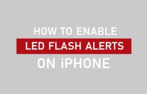 Cómo activar las alertas de flash LED en el iPhone