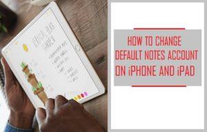 Cómo cambiar la cuenta de Notes predeterminada en el iPhone y el iPad