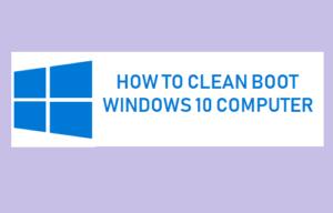 Cómo limpiar el arranque del ordenador con Windows 10