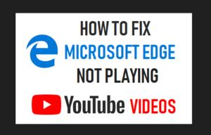Cómo corregir Microsoft Edge no reproducir vídeos de YouTube