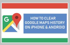 Cómo borrar el historial de Google Maps en iPhone y Android