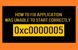 Cómo corregir la aplicación No se pudo iniciar correctamente 0xc000000005