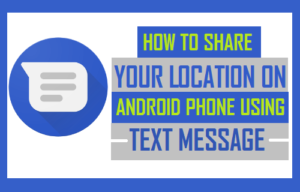 Cómo compartir su ubicación en el teléfono Android utilizando un mensaje de texto
