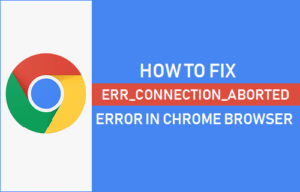 Cómo corregir Err_Connection_Aborted Error in Chrome