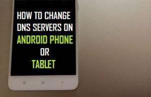 Cómo cambiar los servidores DNS en un teléfono Android o Tablet PC