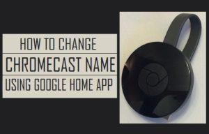 Cómo cambiar el nombre de Chromecast mediante Google Home App