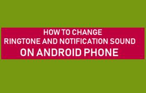 Cómo cambiar el tono de timbre y el sonido de la notificación en el teléfono Android