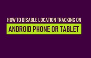 Cómo desactivar el rastreo de ubicación en un teléfono Android o Tablet PC