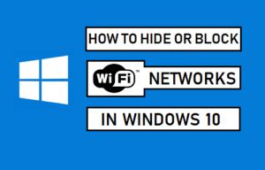 Cómo ocultar o bloquear redes WiFi en Windows 10