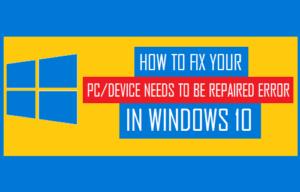 Cómo corregir el error de su PC / dispositivo tiene que ser reparado en Windows 10