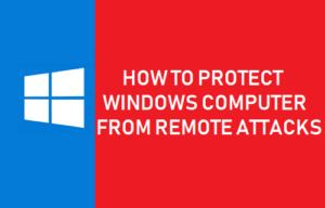 Cómo proteger el equipo de Windows de ataques remotos