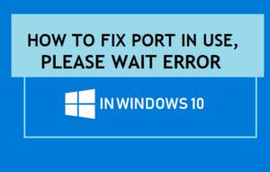 Cómo arreglar el puerto en uso, por favor espere el error en Windows 10