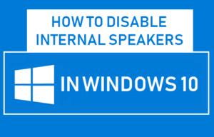 Cómo desactivar los altavoces internos en Windows 10