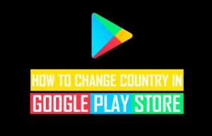 Cómo cambiar el país de la tienda de Google Play en un teléfono Android