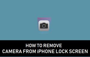 Cómo quitar la cámara de la pantalla de bloqueo del iPhone