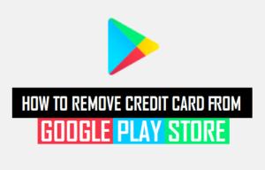Cómo eliminar una tarjeta de crédito de Google Play Store