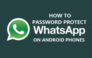 Cómo proteger con contraseña WhatsApp en un teléfono Android o Tablet PC