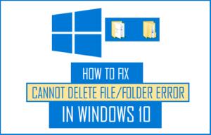 No se puede eliminar un archivo o una carpeta en Windows 10