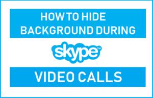 Cómo ocultar un fondo durante las videollamadas de Skype