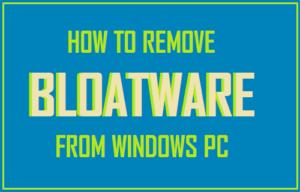 Cómo quitar el Bloatware de Windows 10 PC