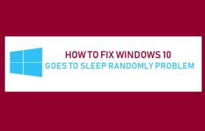 Cómo solucionar el problema de Windows 10 se va a dormir de forma aleatoria