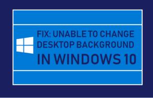 Corrección: No se puede cambiar el fondo de escritorio en Windows 10