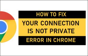 Cómo arreglar su conexión no es un error privado en Chrome