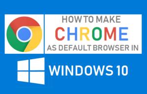 Cómo hacer Chrome como navegador predeterminado en Windows 10